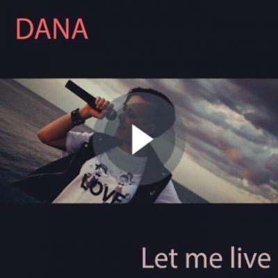 Dana - let me live